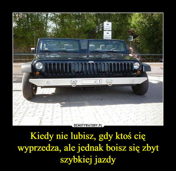Kiedy nie lubisz, gdy ktoś cię wyprzedza, ale jednak boisz się zbyt szybkiej jazdy –