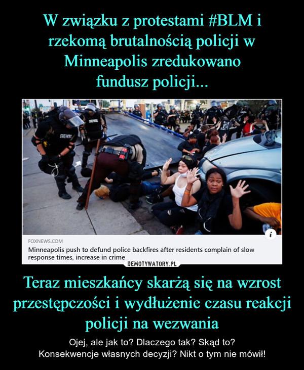 Teraz mieszkańcy skarżą się na wzrost przestępczości i wydłużenie czasu reakcji policji na wezwania – Ojej, ale jak to? Dlaczego tak? Skąd to?Konsekwencje własnych decyzji? Nikt o tym nie mówił!