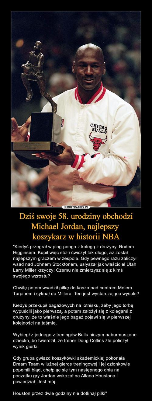 Dziś swoje 58. urodziny obchodzi Michael Jordan, najlepszy  koszykarz w historii NBA