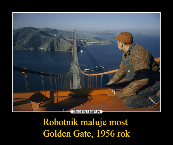 Robotnik maluje most Golden Gate, 1956 rok –