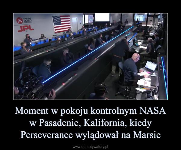 Moment w pokoju kontrolnym NASAw Pasadenie, Kalifornia, kiedy Perseverance wylądował na Marsie –