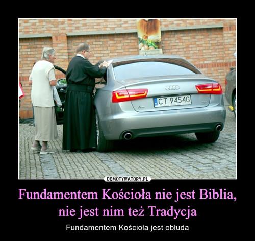 Fundamentem Kościoła nie jest Biblia, nie jest nim też Tradycja
