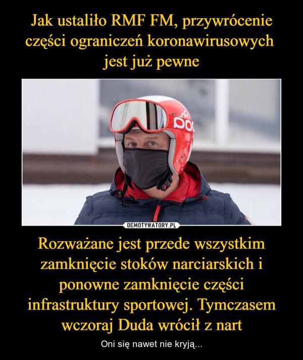 Rozważane jest przede wszystkim zamknięcie stoków narciarskich i ponowne zamknięcie części infrastruktury sportowej. Tymczasem wczoraj Duda wrócił z nart – Oni się nawet nie kryją...