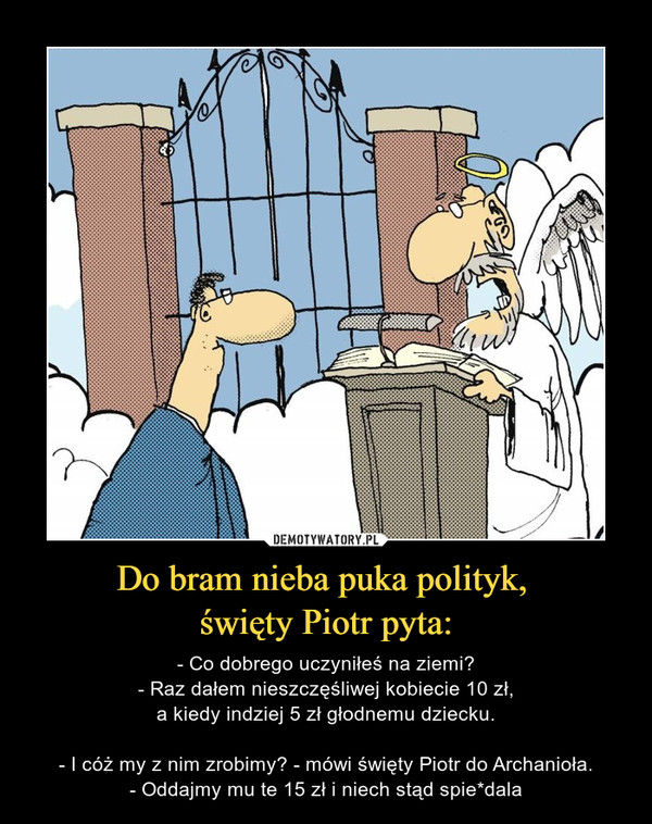 Do bram nieba puka polityk,  święty Piotr pyta: