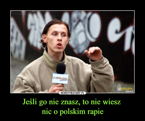 Jeśli go nie znasz, to nie wiesz nic o polskim rapie –