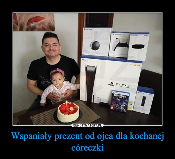 Wspaniały prezent od ojca dla kochanej córeczki –