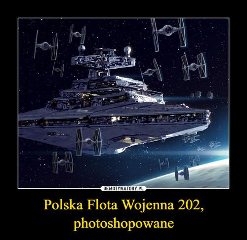 Polska Flota Wojenna 202, photoshopowane