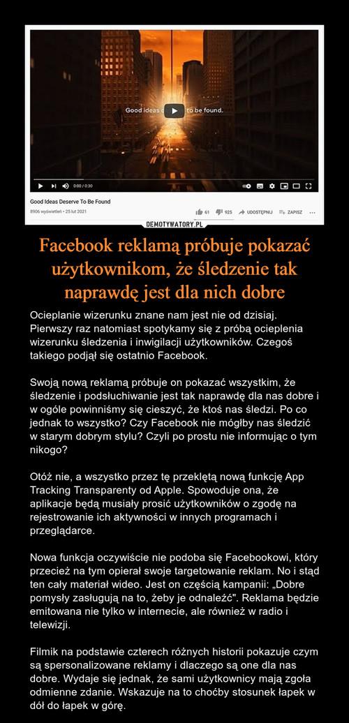 Facebook reklamą próbuje pokazać użytkownikom, że śledzenie tak naprawdę jest dla nich dobre