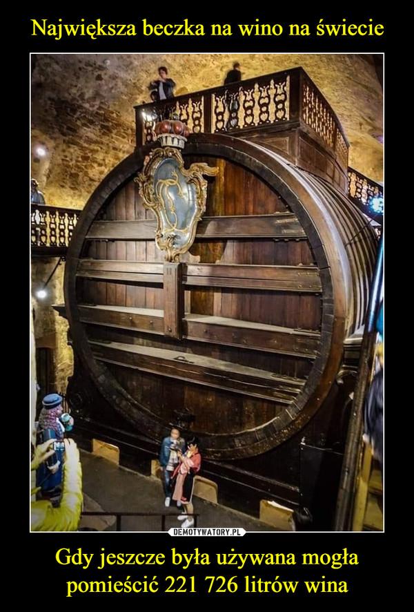 Gdy jeszcze była używana mogłapomieścić 221 726 litrów wina –