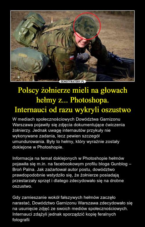 Polscy żołnierze mieli na głowach hełmy z... Photoshopa. Internauci od razu wykryli oszustwo
