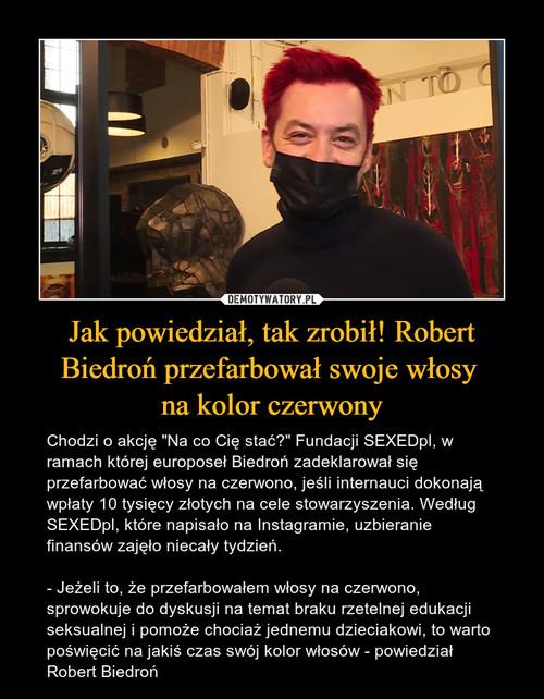Jak powiedział, tak zrobił! Robert Biedroń przefarbował swoje włosy  na kolor czerwony