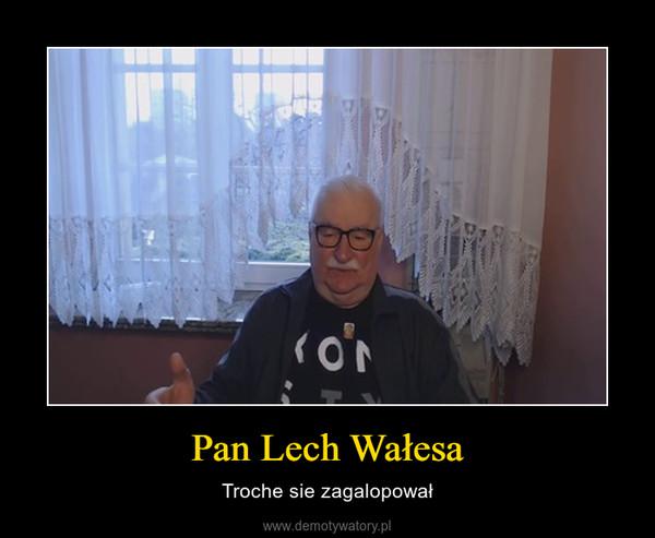 Pan Lech Wałesa – Troche sie zagalopował