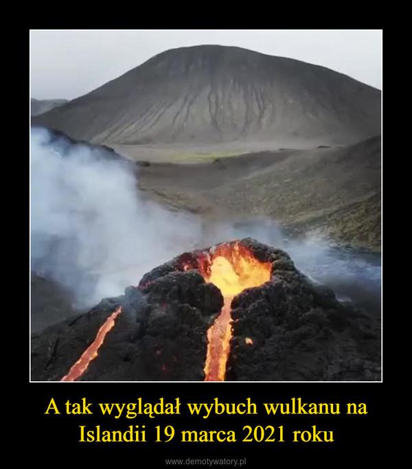A tak wyglądał wybuch wulkanu na Islandii 19 marca 2021 roku –