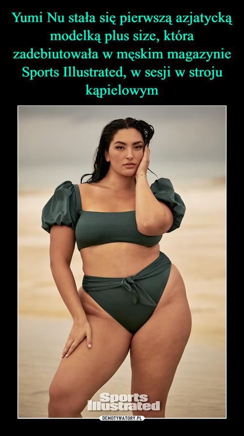 Yumi Nu stała się pierwszą azjatycką modelką plus size, która zadebiutowała w męskim magazynie Sports Illustrated, w sesji w stroju kąpielowym