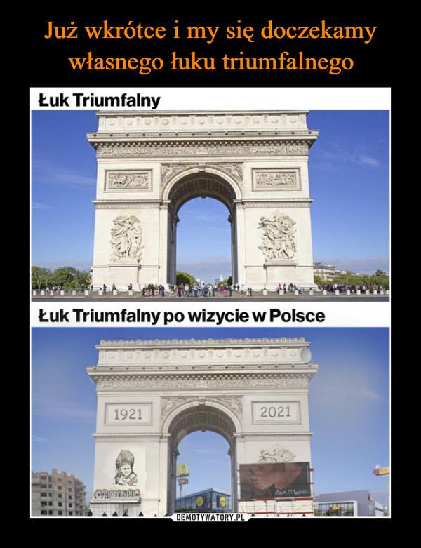 –  Łuk triumfalny po wizycie w Polsce