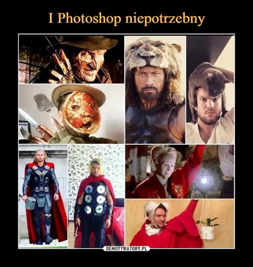 I Photoshop niepotrzebny