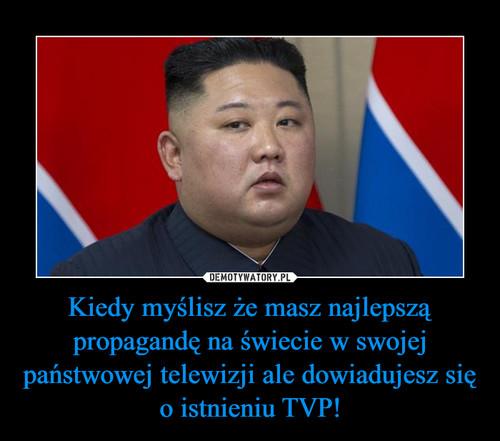 Kiedy myślisz że masz najlepszą propagandę na świecie w swojej państwowej telewizji ale dowiadujesz się o istnieniu TVP!