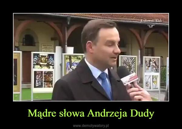 Mądre słowa Andrzeja Dudy –