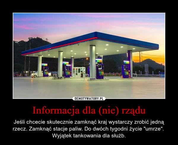 """Informacja dla (nie) rządu – Jeśli chcecie skutecznie zamknąć kraj wystarczy zrobić jedną rzecz. Zamknąć stacje paliw. Do dwóch tygodni życie """"umrze"""".  Wyjątek tankowania dla służb."""