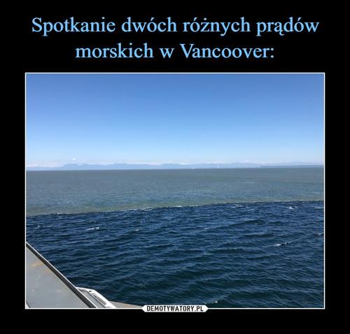Spotkanie dwóch różnych prądów morskich w Vancoover:
