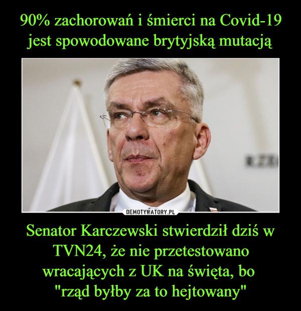 """Senator Karczewski stwierdził dziś w TVN24, że nie przetestowano wracających z UK na święta, bo """"rząd byłby za to hejtowany"""" –"""
