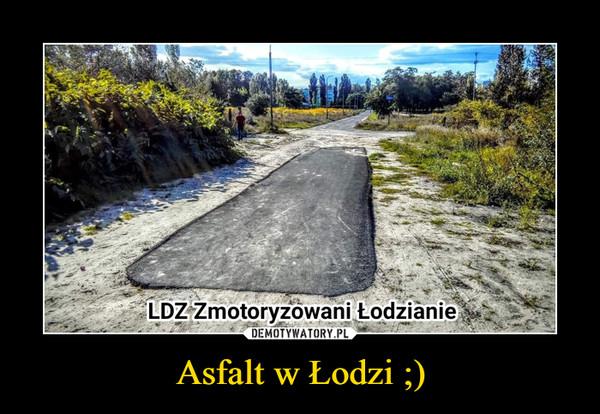 Asfalt w Łodzi ;) –