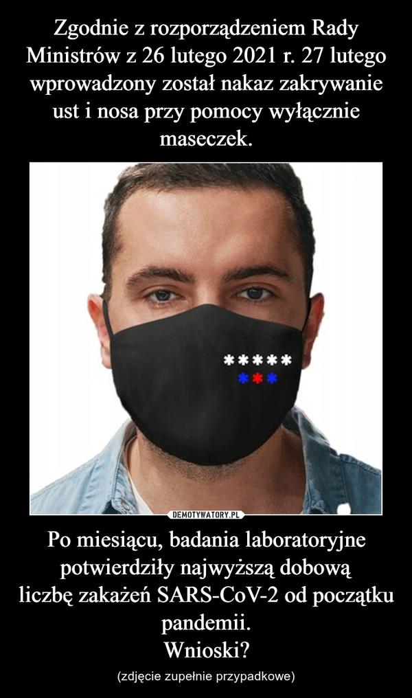 Po miesiącu, badania laboratoryjne potwierdziły najwyższądobową liczbęzakażeń SARS-CoV-2 od początku pandemii.Wnioski? – (zdjęcie zupełnie przypadkowe)