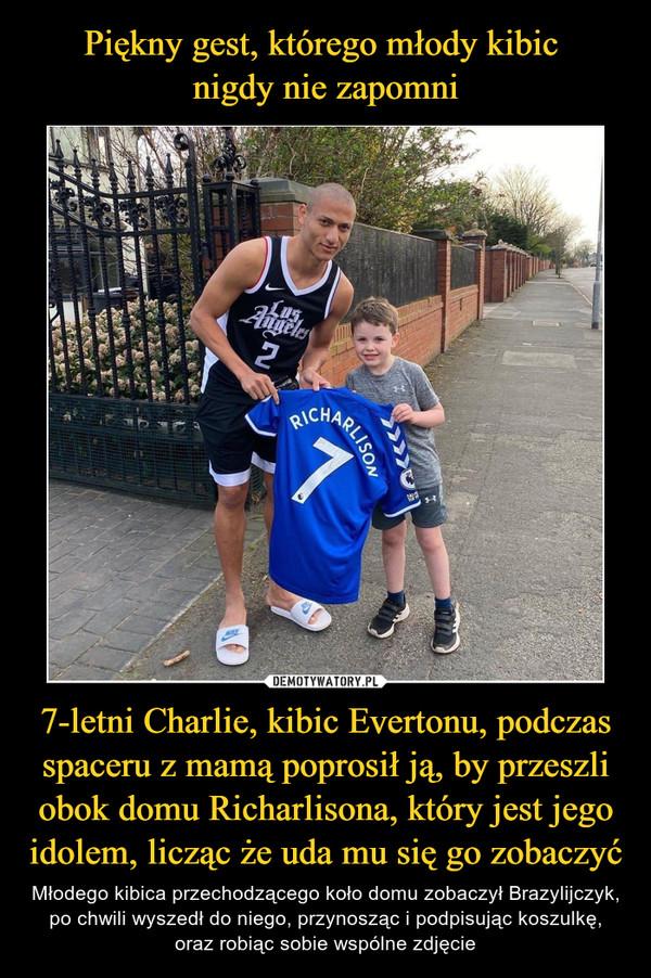 7-letni Charlie, kibic Evertonu, podczas spaceru z mamą poprosił ją, by przeszli obok domu Richarlisona, który jest jego idolem, licząc że uda mu się go zobaczyć – Młodego kibica przechodzącego koło domu zobaczył Brazylijczyk, po chwili wyszedł do niego, przynosząc i podpisując koszulkę, oraz robiąc sobie wspólne zdjęcie