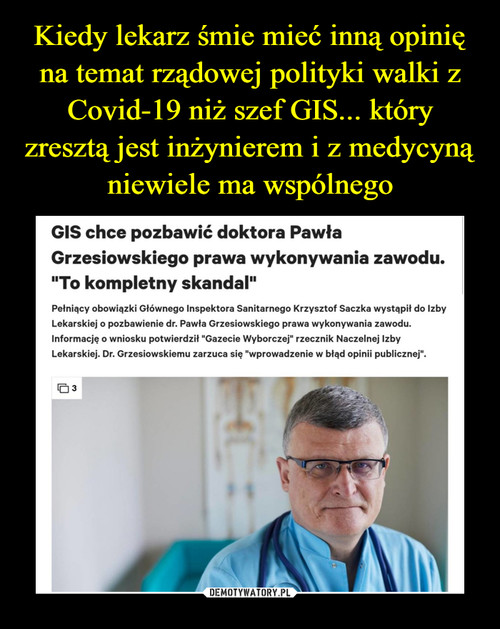 Kiedy lekarz śmie mieć inną opinię na temat rządowej polityki walki z Covid-19 niż szef GIS... który zresztą jest inżynierem i z medycyną niewiele ma wspólnego