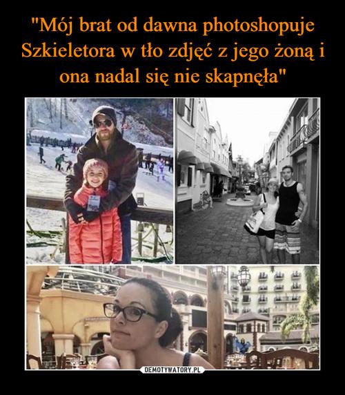 """""""Mój brat od dawna photoshopuje Szkieletora w tło zdjęć z jego żoną i ona nadal się nie skapnęła"""""""