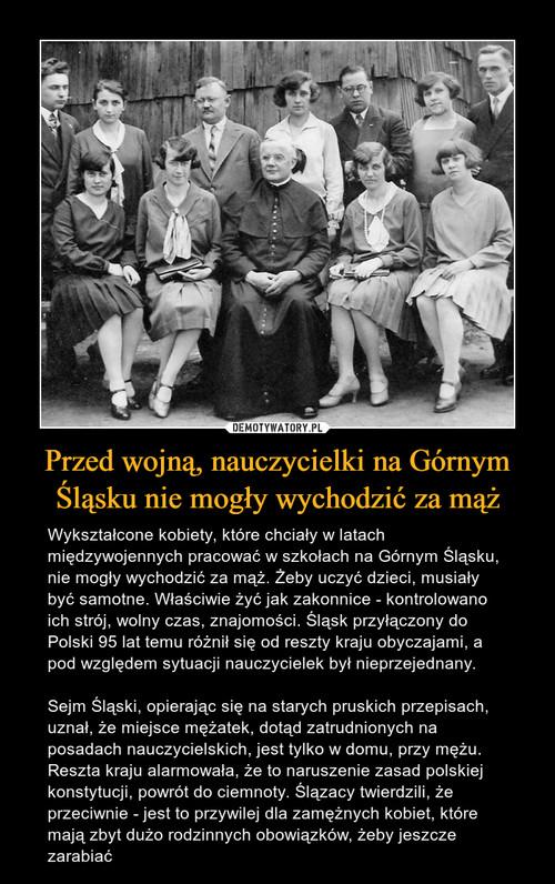 Przed wojną, nauczycielki na Górnym Śląsku nie mogły wychodzić za mąż