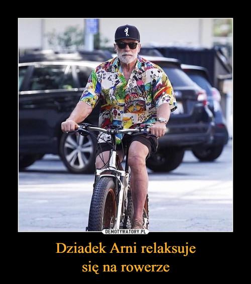 Dziadek Arni relaksuje się na rowerze