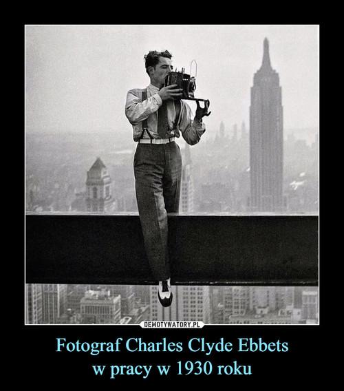 Fotograf Charles Clyde Ebbets w pracy w 1930 roku