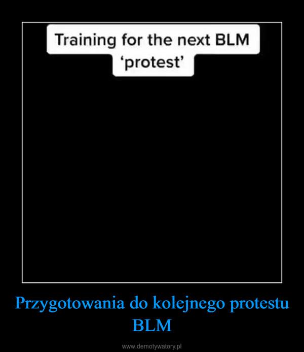 Przygotowania do kolejnego protestu BLM –