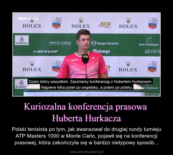 Kuriozalna konferencja prasowa Huberta Hurkacza – Polski tenisista po tym, jak awansował do drugiej rundy turnieju ATP Masters 1000 w Monte Carlo, pojawił się na konferencji prasowej, która zakończyła się w bardzo nietypowy sposób...