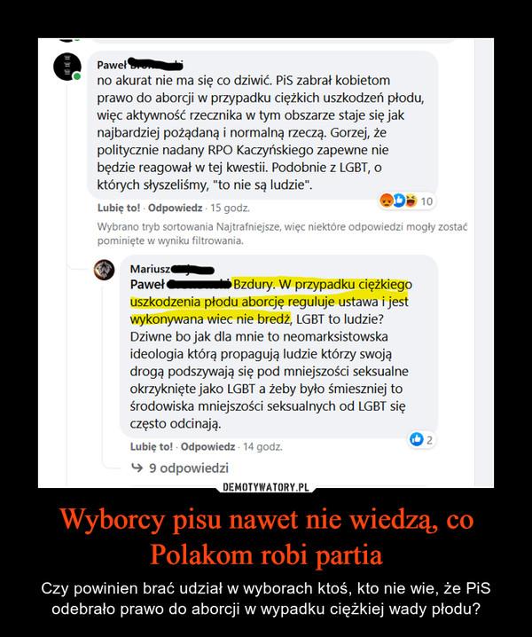 Wyborcy pisu nawet nie wiedzą, co Polakom robi partia – Czy powinien brać udział w wyborach ktoś, kto nie wie, że PiS odebrało prawo do aborcji w wypadku ciężkiej wady płodu?