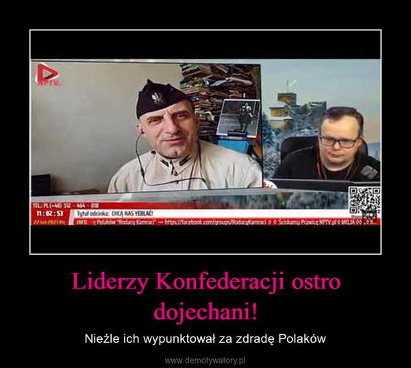 Liderzy Konfederacji ostro dojechani! – Nieźle ich wypunktował za zdradę Polaków