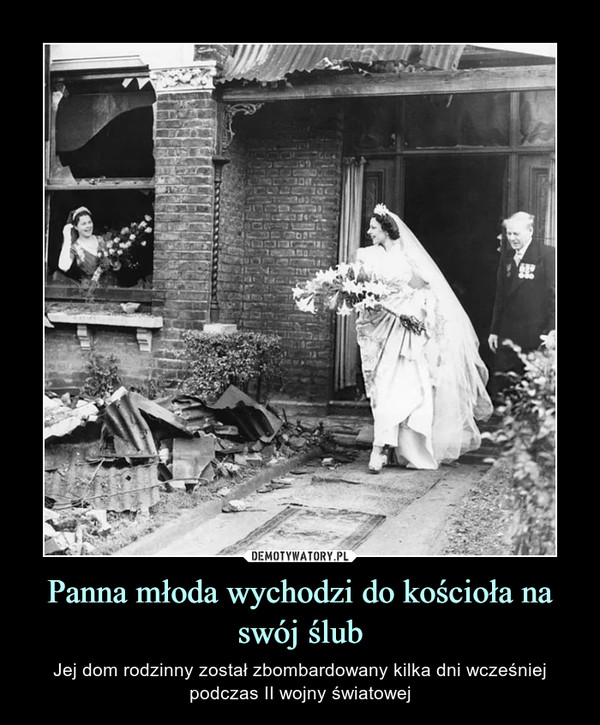 Panna młoda wychodzi do kościoła na swój ślub – Jej dom rodzinny został zbombardowany kilka dni wcześniej podczas II wojny światowej