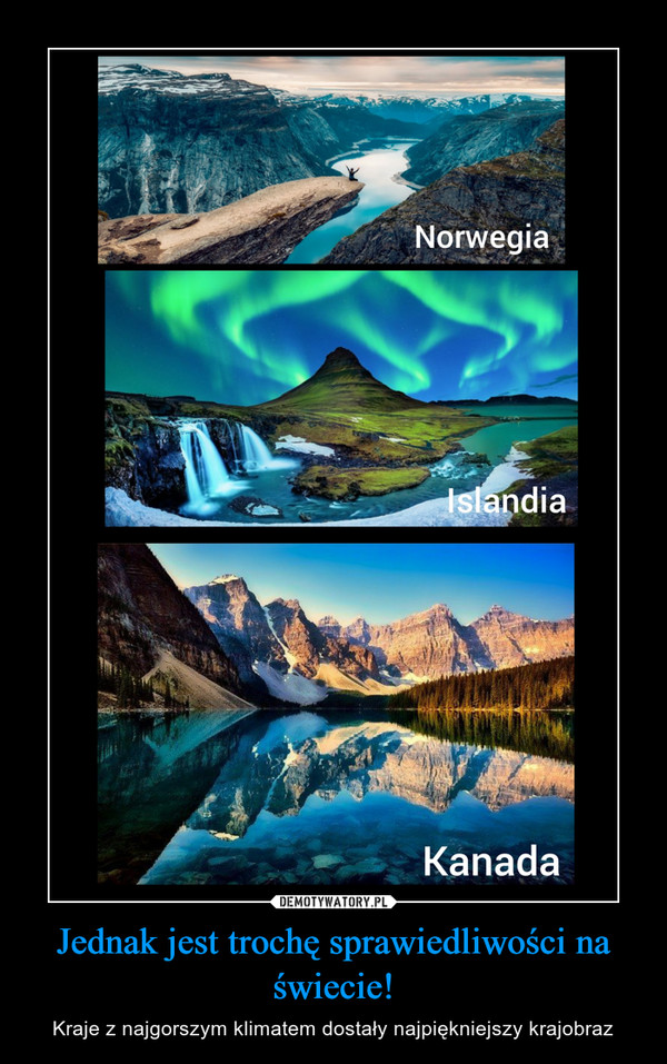 Jednak jest trochę sprawiedliwości na świecie! – Kraje z najgorszym klimatem dostały najpiękniejszy krajobraz