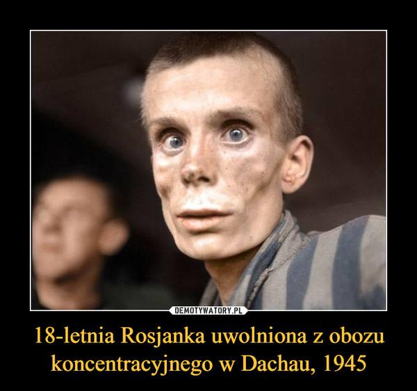 18-letnia Rosjanka uwolniona z obozu koncentracyjnego w Dachau, 1945 –