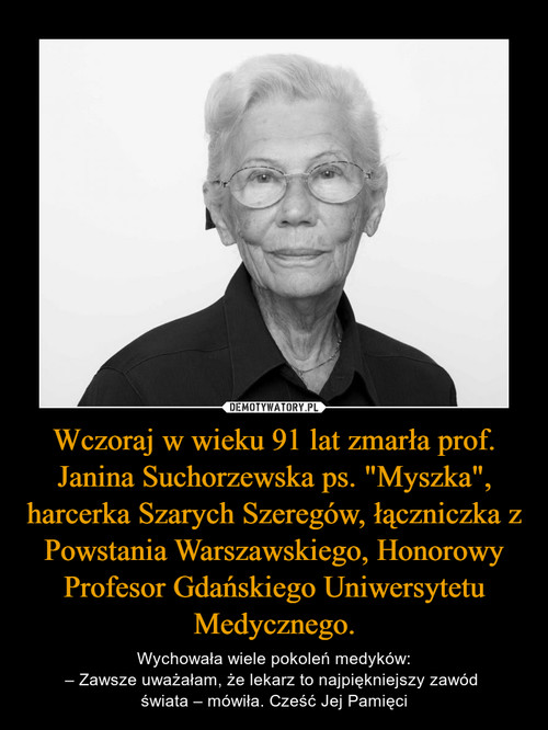 """Wczoraj w wieku 91 lat zmarła prof. Janina Suchorzewska ps. """"Myszka"""", harcerka Szarych Szeregów, łączniczka z Powstania Warszawskiego, Honorowy Profesor Gdańskiego Uniwersytetu Medycznego."""