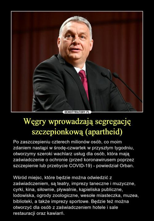 Węgry wprowadzają segregację szczepionkową (apartheid)