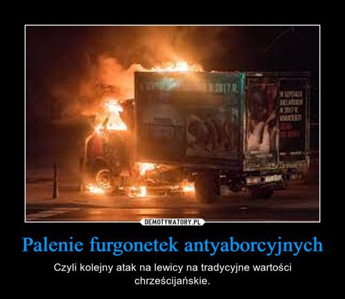 Palenie furgonetek antyaborcyjnych