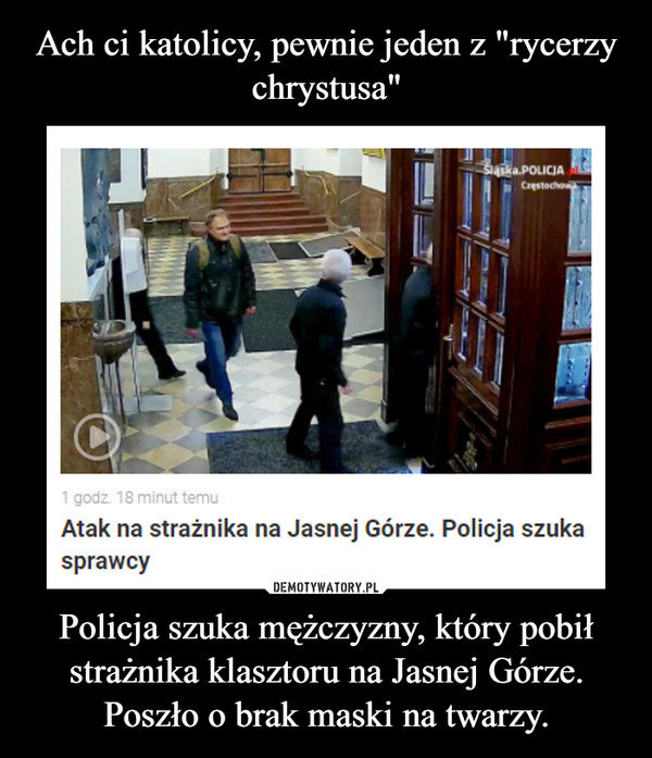 Policja szuka mężczyzny, który pobił strażnika klasztoru na Jasnej Górze. Poszło o brak maski na twarzy. –