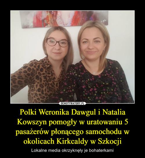 Polki Weronika Dawgul i Natalia Kowszyn pomogły w uratowaniu 5 pasażerów płonącego samochodu w okolicach Kirkcaldy w Szkocji