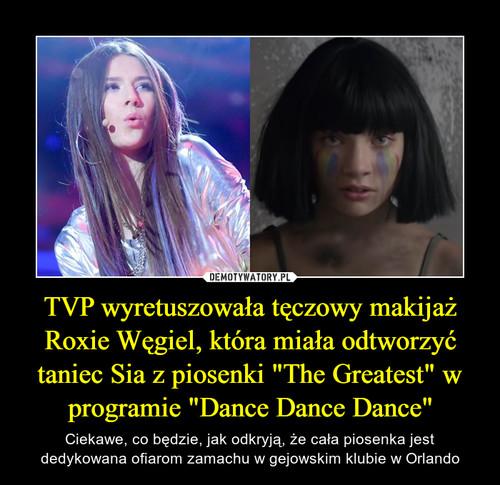 """TVP wyretuszowała tęczowy makijaż Roxie Węgiel, która miała odtworzyć taniec Sia z piosenki """"The Greatest"""" w programie """"Dance Dance Dance"""""""