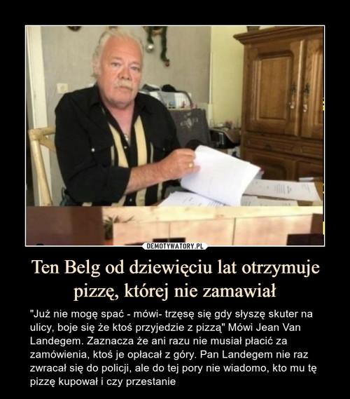 Ten Belg od dziewięciu lat otrzymuje pizzę, której nie zamawiał