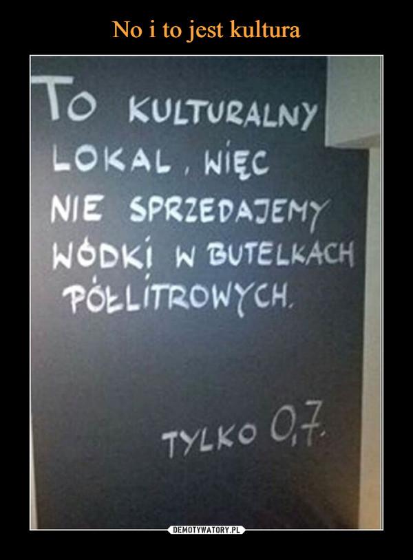 –  To kulturalny lokal, więc nie sprzedajemy wódki w butelkach półlitrowych tylko 0,7