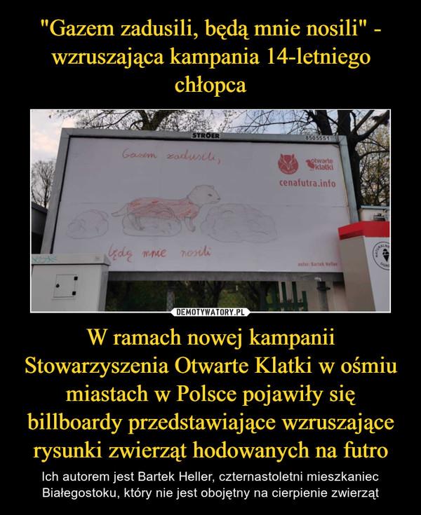 """""""Gazem zadusili, będą mnie nosili"""" - wzruszająca kampania 14-letniego chłopca W ramach nowej kampanii Stowarzyszenia Otwarte Klatki w ośmiu miastach w Polsce pojawiły się billboardy przedstawiające wzruszające rysunki zwierząt hodowanych na futro"""