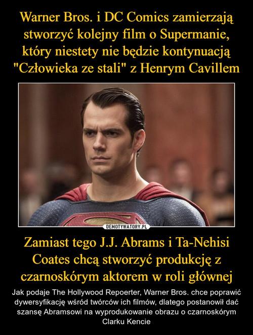 """Warner Bros. i DC Comics zamierzają stworzyć kolejny film o Supermanie, który niestety nie będzie kontynuacją """"Człowieka ze stali"""" z Henrym Cavillem Zamiast tego J.J. Abrams i Ta-Nehisi Coates chcą stworzyć produkcję z czarnoskórym aktorem w roli głównej"""